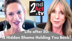 Hidden Shame after 50: Is Hidden Shame Holding You Back from Living Life to the Fullest after 50?